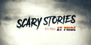 The Geeks OUT Podcast: Scary Stories to Tell at Pride